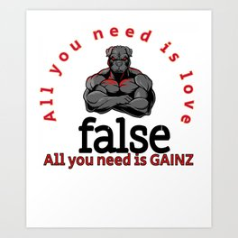 All You Need Is Love, All You Need Is Gainz Bodybuilding Muscle Weights Gym Shirt Bulking Art Print