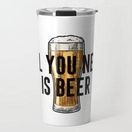 All You Need Is BEER, Alcohol Poster, Gift For Friend, Home Decor, Bar Decor Travel Mug