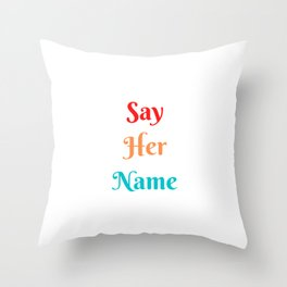 Say Her Name Meaning Throw Pillow