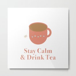 Stay Calm and Drink Tea Metal Print