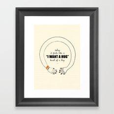 I want a Hug! Framed Art Print