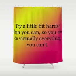 Try a Little Bit Harder Shower Curtain