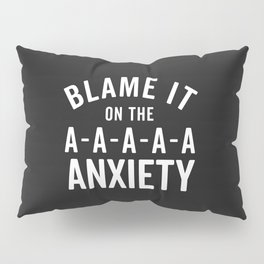 Blame It On Anxiety Funny Quote Pillow Sham