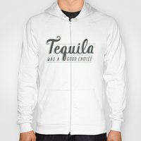 Tequila Was a Good Choice Hoody