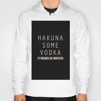 hakuna Hoodies featuring Hakuna Some Vodka by Mental Activity