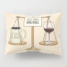 Coffee and Red Wine - Life's About Balance Pillow Sham