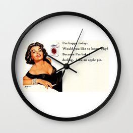 I'm Happy Today.  Would you like to know why? Because I'm baked darling.  Like an apple pie.  Humorous meme quote vintage art. Wall Clock
