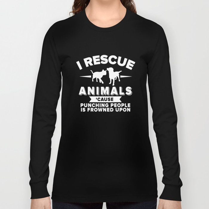 I rescue animals cause punching people is frowned upon dog t-shirts Long Sleeve T-shirt