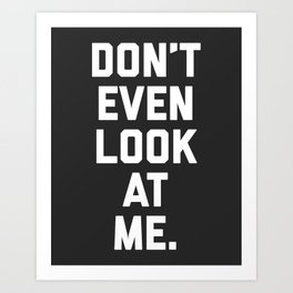 Look At Me Funny Quote Art Print