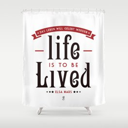 Life is to be LIVED Shower Curtain