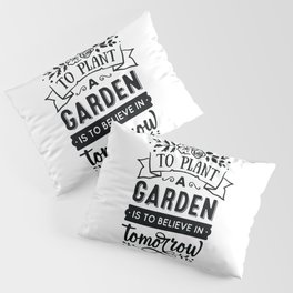 To plant a garden is to believe in tomorrow - Funny hand drawn quotes illustration. Funny humor. Life sayings. Pillow Sham