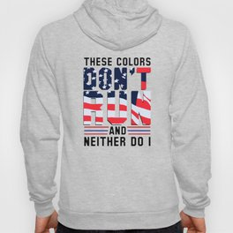 These Colors Don't Run And Neither Do I Hoody