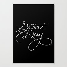 Have a Great Day Canvas Print