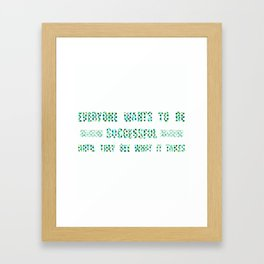 Everyone Wants To Be Successful Until They see what it takes Colorful 1 Framed Art Print
