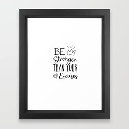 Be Stronger Than Your Excuses Framed Art Print