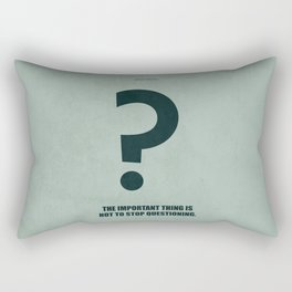 Lab No. 4 - The Important Thing Is Not To Stop Questioning Corporate Start-Up Quotes Poster Rectangular Pillow