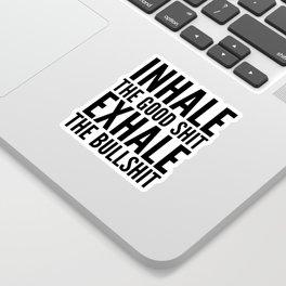 Inhale The Good Shit Exhale The Bullshit Sticker