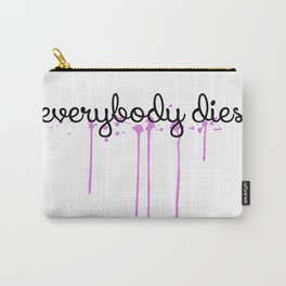 everybody dies Carry-All Pouch