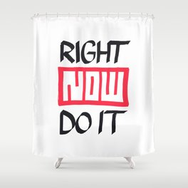 Right Now Do It Shower Curtain