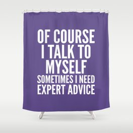 Of Course I Talk To Myself Sometimes I Need Expert Advice (Ultra Violet) Shower Curtain