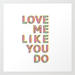 Love me like you do Art Print