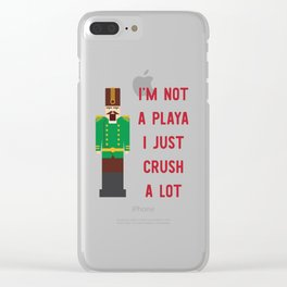 I'm Not A Playa I Just Crush A Lot Clear iPhone Case