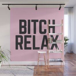 Bitch Relax (Pink) Funny Quote Wall Mural