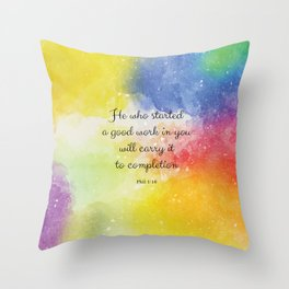 He who started a good work in you will carry it to completion. Phil 1:16 Throw Pillow