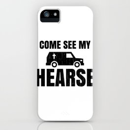 Mortician Humor Come See My Hearse Mortician Gift iPhone Case