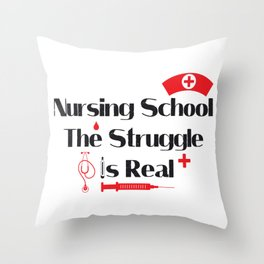 Nursing School Struggle Is Real Nurse Gifts Throw Pillow