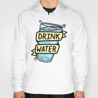 drink Hoodies featuring Drink Water by Josh LaFayette