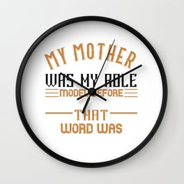 My mother was my role model before I even knew what that word was Wall Clock