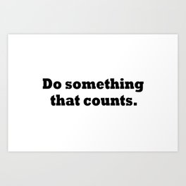 """Do something that counts."" In black letters on a white background Art Print"