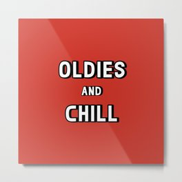 Oldies and Chill Metal Print
