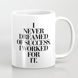 I Never Dreamed Of Success I Worked For It black and white typography poster design home wall decor Coffee Mug