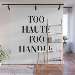 too haute to handle Wall Mural