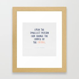 JRR Tolkien Quotes - Even the Smallest Person Can Change the Future Framed Art Print