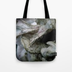 Everything you can imagine is real Tote Bag