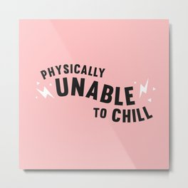 physically unable to chill (pink) Metal Print