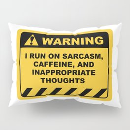 Human Warning Label I RUN ON SARCASM CAFFEINE & INAPPROPRIATE THOUGHTS Sayings Sarcasm Humor Quotes Pillow Sham
