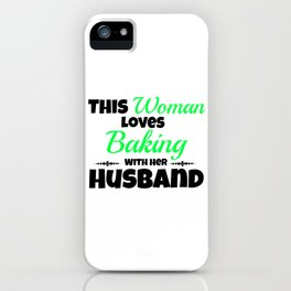 This Woman Lovebaking With Her Husband iPhone Case