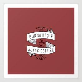Burnouts and Black Coffee Art Print