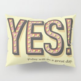 YES! Today will be a great day. Pillow Sham