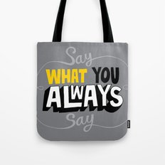 Say What You Always Say Tote Bag
