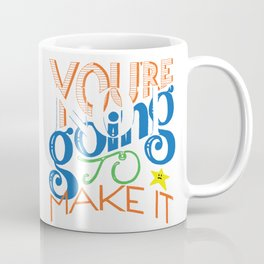 You're (Not) Going To Make It // HAND-LETTERED Coffee Mug