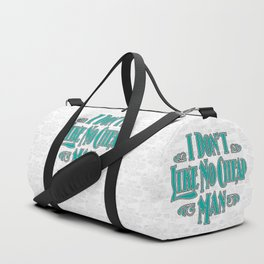 I Don't Like No Cheap Man / Vintage typography redrawn and repurposed Duffle Bag