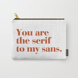 You are the serif to my sans Carry-All Pouch