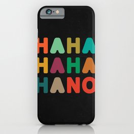 Hahahahaha no iPhone Case