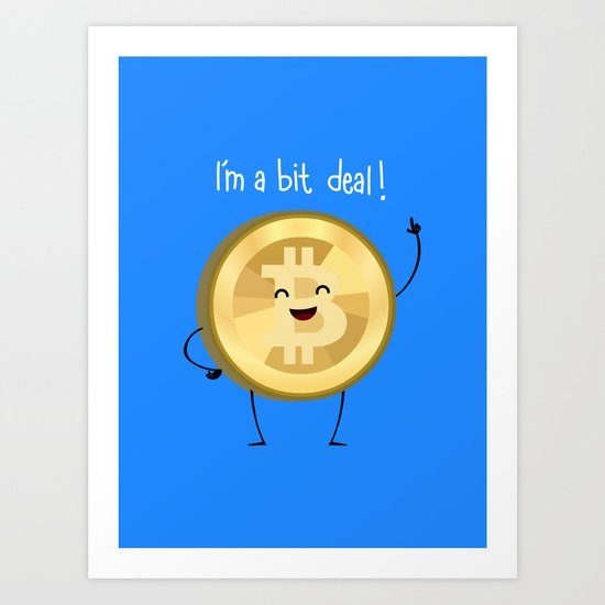 Bit Deal! Art Print