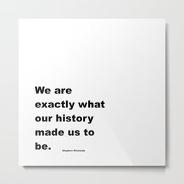 Who We Are - Stephen Richards Quote Metal Print